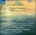 George Dyson: Choral Symphony; St. Paul's Voyage to Melita