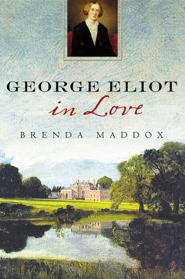 George Eliot in Love - Maddox, Brenda