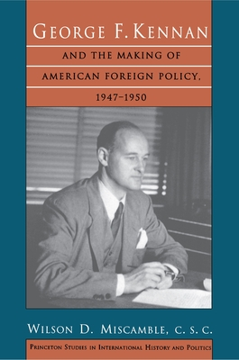 George F. Kennan and the Making of American Foreign Policy, 1947-1950 - Miscamble C S C, Wilson D