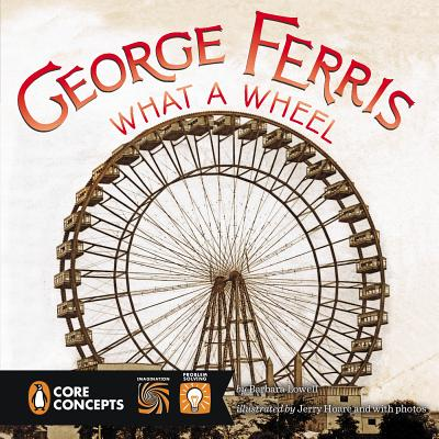 George Ferris: What a Wheel! - Lowell, Barbara