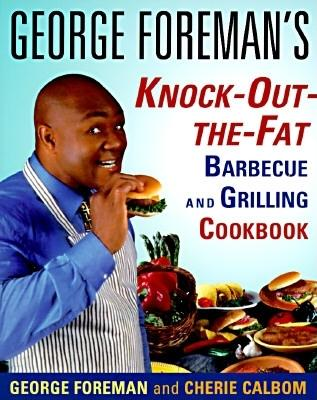 George Foreman's Knock-Out-The-Fat Barbecue and Grilling Cookbook - Foreman, George