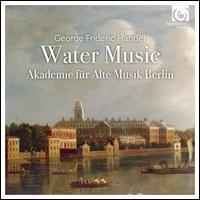 George Frideric Handel: Water Music - Akademie für Alte Musik, Berlin