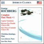 George Rochberg: Complete Flute Music, Vol. 1