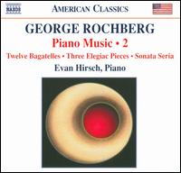 George Rochberg: Piano Music, Vol. 2 - Evan Hirsch (piano)
