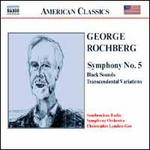 George Rochberg: Symphony No. 5; Black Sounds; Transcendental Variations