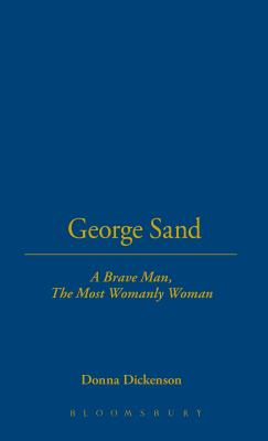 George Sand: A Brave Man, the Most Womanly Woman - Dickenson, Donna
