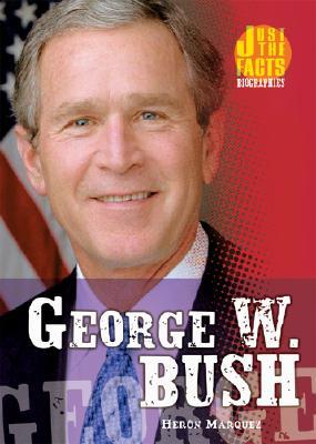 George W. Bush - Marquez, Heron, and Cosgrove, Martha (Consultant editor)