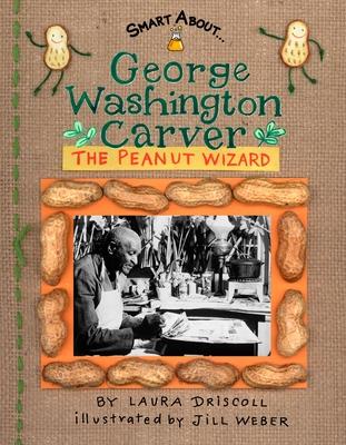George Washington Carver: The Peanut Wizard - Driscoll, Laura