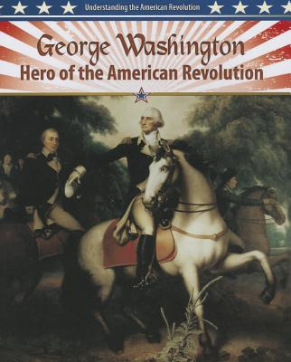 George Washington: Hero of the American Revolution - Aloian, Molly