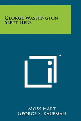 George Washington Slept Here - Hart, Moss, and Kaufman, George S