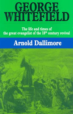 George Whitefield-V1: - Dallimore, Arnold A, and Lloyd-Jones, Martyn (Foreword by)