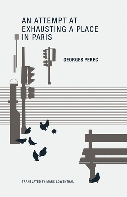 Georges Perec: An Attempt at Exhausting a Place in Paris - Perec, Georges, and Lowenthal, Marc (Translated by)