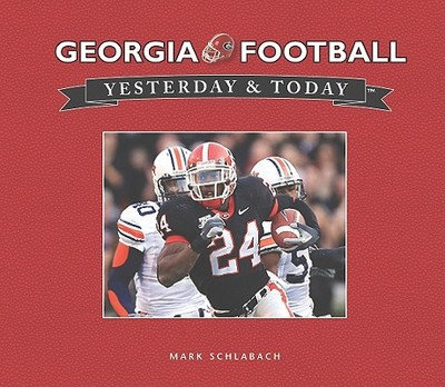 Georgia Football Yesterday and Today - Schlabach, Mark, and Dooley, Vince (Foreword by)