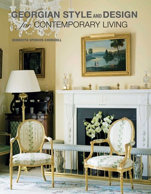 Georgian Style and Design for Contemporary Living - Spencer-Churchill, Henrietta