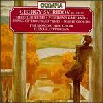 Georgy Sviridov: Three Choruses; Pushkin's Garland; Songs of Troubled Times; Night Clouds