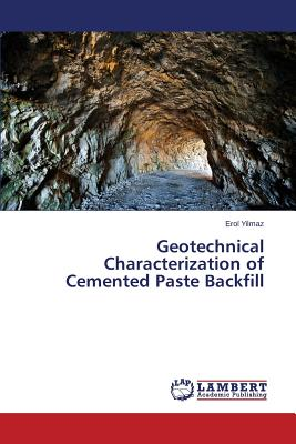 Geotechnical Characterization of Cemented Paste Backfill - Yilmaz Erol