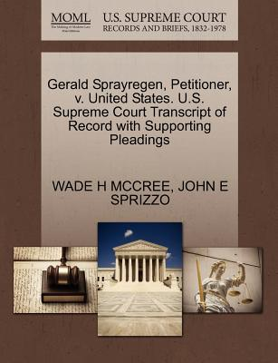 Gerald Sprayregen, Petitioner, V. United States. U.S. Supreme Court Transcript of Record with Supporting Pleadings - McCree, Wade H, and Sprizzo, John E