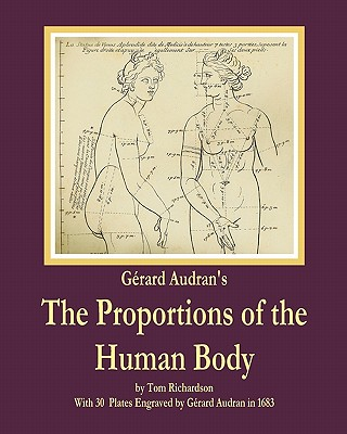 Gerard Audran's the Proportions of the Human Body - Richardson, Tom, Dr.