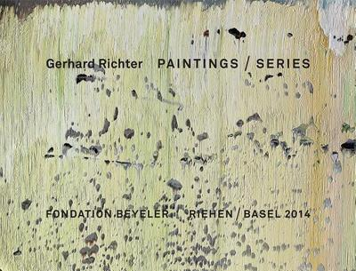 Gerhard Richter: Series, Cycles and Spaces - Fondation Beyeler (Editor)