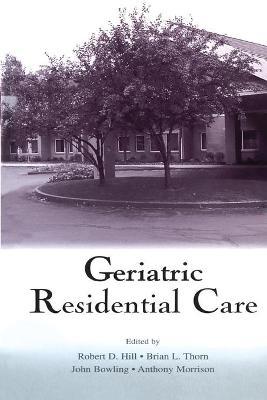 Geriatric Residential Care - Hill, Robert D (Editor)