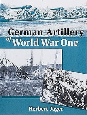 German Artillery of World War One - Jager, Herbert