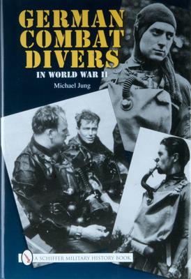German Combat Divers in World War II - Jung, Michael