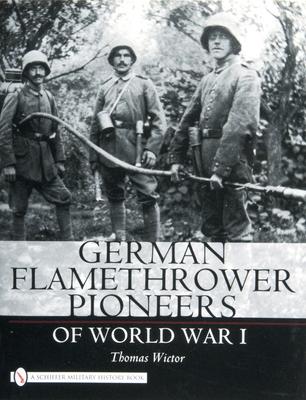 German Flamethrower Pioneers of World War I - Wictor, Thomas