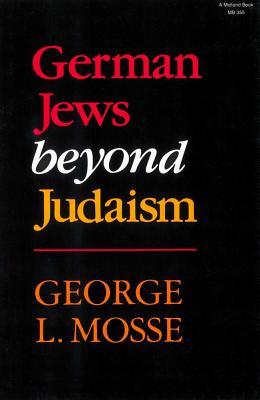 German Jews Beyond Judaism - Mosse, George L