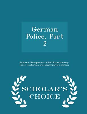 German Police, Part 2 - Scholar's Choice Edition - Supreme Headquarters Allied Expeditionar (Creator)