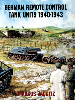 German Remote-Control Tank Units 1940-1943 - Jaugitz, Markus