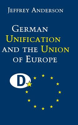 German Unification and the Union of Europe - Anderson, Jeffrey, Dr., M.D., PH.D