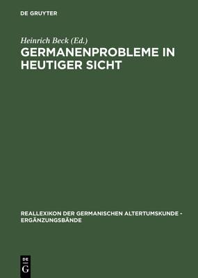 Germanenprobleme in Heutiger Sicht - Beck, Heinrich (Editor)