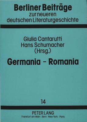 Germania - Romania: Studien Zur Begegnung Der Deutschen Und Romanischen Kultur - Cantarutti, Giulia (Editor), and Schumacher, Hans (Editor)