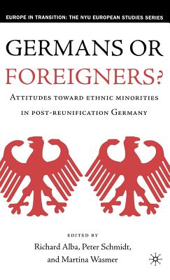 Germans or Foreigners?: Attitudes Toward Ethnic Minorities in Post-Reunification Germany - Alba, Richard D, and Schmidt, Peter (Editor), and Wasmer, Martina (Editor)