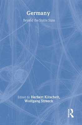 Germany: Beyond the Stable State - Kitschelt, Herbert (Editor), and Streeck, Wolfgang (Editor)