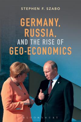 Germany, Russia, and the Rise of Geo-Economics - Szabo, Stephen F.
