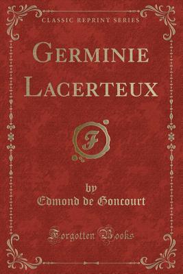 Germinie Lacerteux (Classic Reprint) - Goncourt, Edmond De