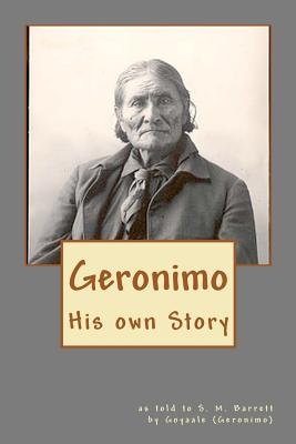 Geronimo: His Own Story - Barrett, Stephen Melvil, and Nagy, Andras M (Introduction by), and Goyaale, (Geronimo) (As Told by)