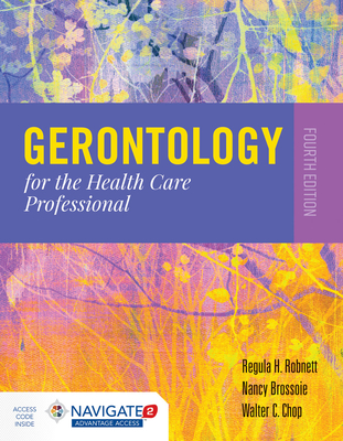 Gerontology for the Health Care Professional - Robnett, Regula H, and Brossoie, Nancy, and Chop, Walter C