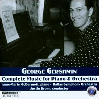 Gershwin: Complete Music for Piano & Orchestra - Anne-Marie McDermott (piano); Dallas Symphony Orchestra; Justin Brown (conductor)