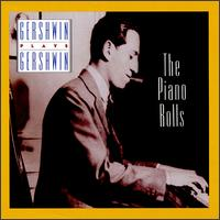 Gershwin Plays Gershwin: The Piano Rolls - George Gershwin