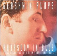 Gershwin Plays Rhapsody in Blue: First Recording 1924 from Rare Piano Rolls - George Gershwin