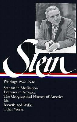 Gertrude Stein: Writings 1932-1946 (Loa #100): Stanzas in Meditation / Lectures in America / The Geographical History of America / The World Is Round / Ida / Brewsie and Willie / Other Works - Stein, Gertrude, Ms., and Stimpson, Catharine R (Editor), and Chessman, Harriet (Editor)