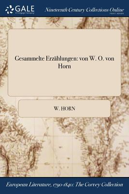 Gesammelte Erzahlungen: Von W. O. Von Horn - Horn, W