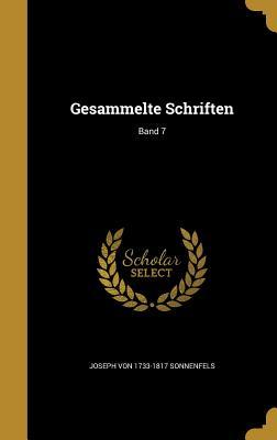 Gesammelte Schriften; Band 7 - Sonnenfels, Joseph Von 1733-1817