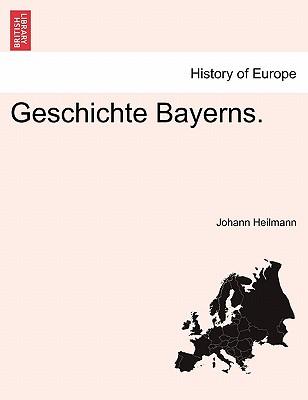 Geschichte Bayerns. - Heilmann, Johann