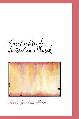 Geschichte Der Deutschen Musik - Moser, Hans Joachim