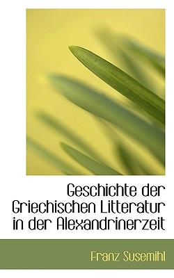 Geschichte Der Griechischen Litteratur in Der Alexandrinerzeit - Susemihl, Franz
