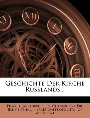 Geschichte Der Kirche Russlands... - Dr Blumenthal, and Blumenthal, Dr, and Filaret (Archbishop of Chernigov) (Creator)