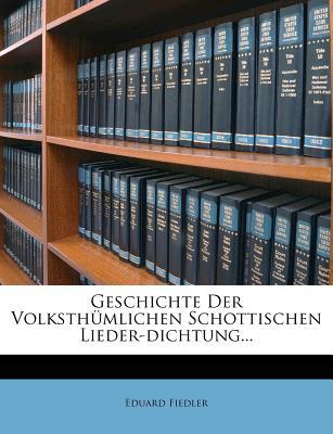 Geschichte Der Volksthumlichen Schottischen Lieder-Dichtung. - Fiedler, Eduard